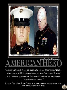 We remember Sgt, Tyler Ziegel a wounded warrior who led by example! He passed away December 26, 2012... 8 years after he was wounded in Iraq. Rest Easy Brother..... Thank you for everything...     www.AmericanStrong.com