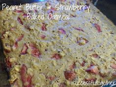 Peanut Butter and Strawberry Baked Oatmeal
