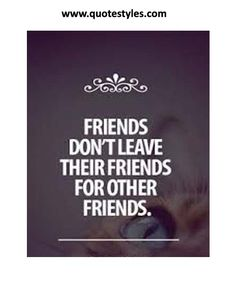 Don,t leave their friends- Friendship Quotes