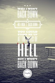 Well I Won't Back Down, No I Won't Back Down. You Could Stand Me Up At The Gates Of Hell, But I Won't Back Down