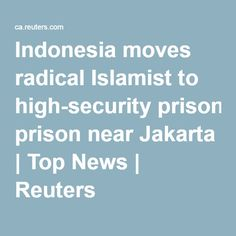 Indonesia moves radical Islamist to high-security prison near Jakarta | Top News | Reuters