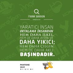 """""""Yaratıcı insan ortalama insandan hem daha ilkel, hem de daha aydın ve daha yıkıcı; hem daha çılgın, hem de daha aklı başındadır."""" Frank Barron. #yaratıcılık #insan #çılgın #özlüsöz #güzelsözler #özlüsözler"""