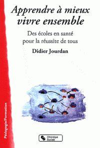 Apprendre à mieux vivre ensemble - Des écoles en santé pour la réussite de tous / Didier Jourdan. https://hip.univ-orleans.fr/ipac20/ipac.jsp?session=1X19131538FK3.1487&menu=search&aspect=subtab66&npp=10&ipp=25&spp=20&profile=scd&ri=2&source=%7E%21la_source&index=.IN&term=9782850088674&x=0&y=0&aspect=subtab66
