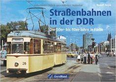 Straßenbahnen in der DDR: Die 50er- bis 80er-Jahre in Farbe: Amazon.de: Rudolf Heym: Bücher