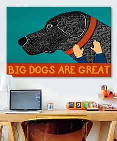 Look what I found on #zulily! Big Dogs Are Great Wrapped Canvas #zulilyfinds