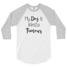 My Dog is Instafamous 3/4 Sleeve Unisex Raglan
