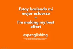 Espanglishing | free and shareable Spanish lessons = lecciones de Inglés gratis y compartibles: Estoy haciendo mi mejor esfuerzo = I'm making my best effort