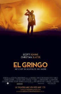 El Gringo (2012) - Movie Poster.  A man crossing into Mexico with a satchel of $2,000,000, and a bloody past, finds himself under sudden attack in the sleepy town of El Fronteras.