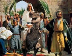 Forget the meek and mild, my tough badass Jesus would never ride a pathetic little donkey. He would have traveled back in time and captured himself a dinosaur. And not just any dinosaur, but a ferocious T-Rex and would have ridden that manly beast into Jerusalem.