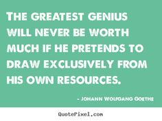 Johann Wolfgang Goethe photo quote - The greatest genius will ...