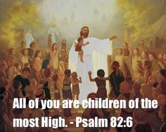 All of you are children of the most High. - Psalm 82:6  ~~I am a Child of God Christian Quotes.