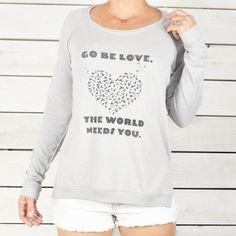 Go Be Love. The World Needs You. Sweatshirt