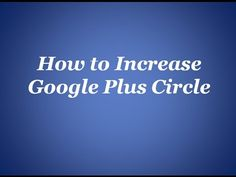 How to Increase Google Plus Circle - Devetol