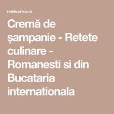 Cremă de șampanie - Retete culinare - Romanesti si din Bucataria internationala