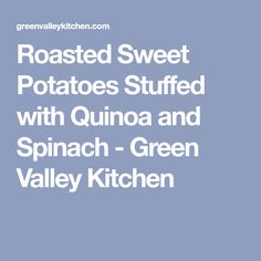 Roasted Sweet Potatoes Stuffed with Quinoa and Spinach - Green Valley Kitchen