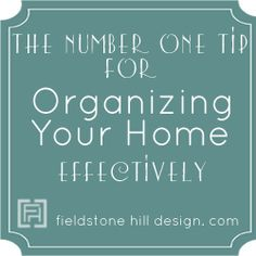 The Number One Tip for Organizing Your Home Effectively - this is good! Simple concept that you can put to practice immediately, without buying a thing. via @fieldstonehill #organizing #storage #interiors