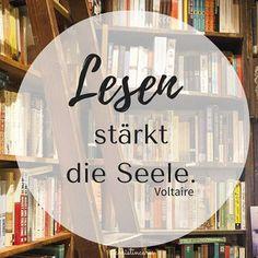 """""""Lesen stärlt die Seele."""" Voltaire"""