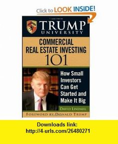 Trump University Commercial Real Estate 101 How Small Investors Can Get Started and Make It Big (9780470380352) David Lindahl, Trump University, Donald J. Trump , ISBN-10: 0470380357  , ISBN-13: 978-0470380352 ,  , tutorials , pdf , ebook , torrent , downloads , rapidshare , filesonic , hotfile , megaupload , fileserve