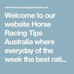 Welcome to our website Horse Racing Tips Australia where everyday of the week the best ratings covering the 1st 3 races at every thoroughbred race meeting in Australia are available to you completely free.