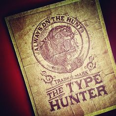 Always On The Hunt.  #typehunter