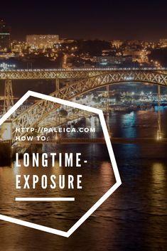 Langzeitbelichtung, longtime exposure, Tipps für gelungene Langzeitbelichtung mit Tower Bridge und Porto Lightroom, Photoshop, Dom, Tricks, Movies, Movie Posters, Porto, Long Exposure, Night Photography