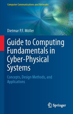 Guide to Computing Fundamentals in Cyber-Physical Systems: Concepts, Design Methods, and Applications (Computer Communications and Networks) Cyber Physical System, Application Design, Case Study, Chemistry, Physics, This Book, Concept, Technology, Math
