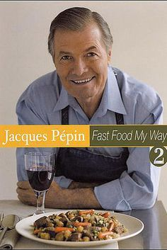 Jacques Pépin says: Fast Food My Way, Vol. 2 by Jacques Pépin | 19 Cookbooks That Will Improve Your Life