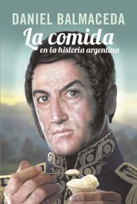 megustaleer - La comida en la historia argentina - Daniel Balmaceda