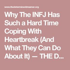 Why The INFJ Has Such a Hard Time Coping With Heartbreak (And What They Can Do About It) — THE DETERMINED DREAMER