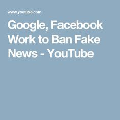 Google, Facebook Work to Ban Fake News - YouTube