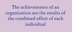 The achievements of an organization are the results of the...