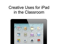 creative-uses-for-ipad-in-the-classroom by Mike Amante via Slideshare