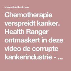Chemotherapie verspreidt kanker. Health Ranger ontmaskert in deze video de corrupte kankerindustrie - Naturotheek