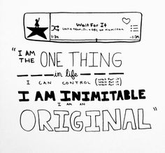 "hamilton-lyrics:  ""I am the one thing in life I can control. I am inimitable I am an original."" -Aaron Burr, 'Wait for It'"