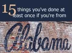 15 things you've done at least once if you're from Alabama | AL.com