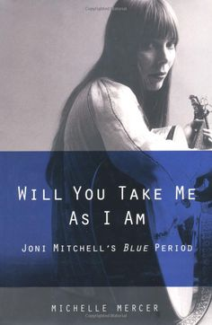 Will You Take Me As I Am: Joni Mitchell's Blue Period: Michelle Mercer