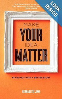 Make Your Idea Matter: Stand out with a better story: Bernadette Jiwa: 9781478394846: Amazon.com: Books