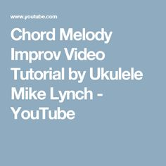 Chord Melody Improv Video Tutorial by Ukulele Mike Lynch - YouTube