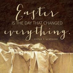 """A painting of Christ's abandoned burial cloth, with a quote by President Dieter F. Uchtdorf: """"[Easter] is the day that changed everything. Lds Quotes, Jesus Quotes, Daily Quotes, Gospel Quotes, Mormon Quotes, True Quotes, Happy Easter Quotes Jesus Christ, Lds Pictures, Easter Messages"""