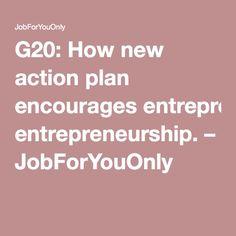 G20: How new action plan encourages entrepreneurship. – JobForYouOnly