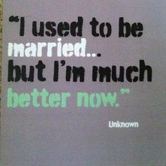 How to fix a relationship problems? Relationship Advice & Marriage Counseling Much better now… Divorce Quote. Life Quotes Love, Daily Quotes, Quotes To Live By, Me Quotes, Funny Quotes, Funny Divorce Quotes, Quotes About Divorce, Humorous Sayings, Laugh Quotes