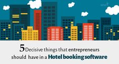5 Decisive things that entrepreneurs should have in a Hotel booking software.
