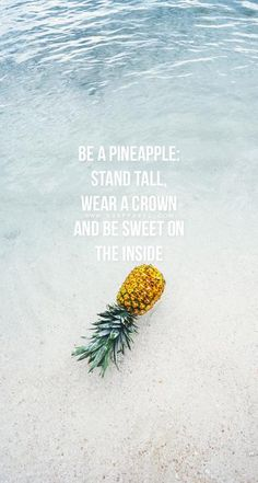 Be a pineapple stand wear a crown and be sweet in the inside