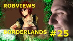ROBVIEWS BORDERLANDS XBOX 360 LETS PLAY PART 25