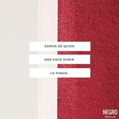 Somos de quien nos hace sumir la panza.  #NegroIrregular #frase #quote #frasesdeamor