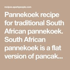 Pannekoek recipe for traditional South African pannekoek. South African pannekoek is a flat version of pancakes.