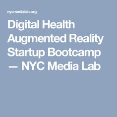 Digital Health Augmented Reality Startup Bootcamp — NYC Media Lab