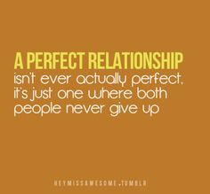Quote: A perfect relationship isn't ever really perfect, it's just one where both people never give up. Cute Quotes, Great Quotes, Quotes To Live By, Funny Quotes, Inspirational Quotes, Motivational, The Words, Cool Words, Perfect Relationship