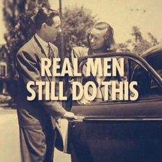 Real men still open any door for others.