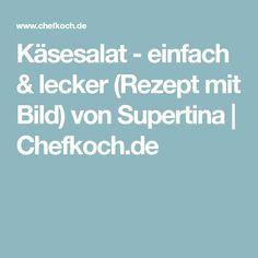 Käsesalat - einfach & lecker (Rezept mit Bild) von Supertina | Chefkoch.de